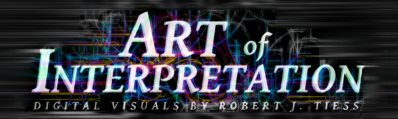 Art of Interpretation - Digital Visuals by Robert J. Tiess
