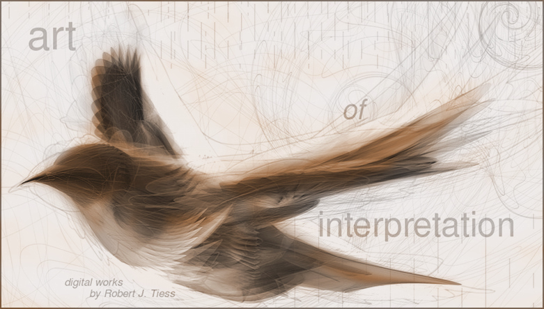 Art of Interpretation - Digital Works by Robert J. Tiess - artofinterpretation.com